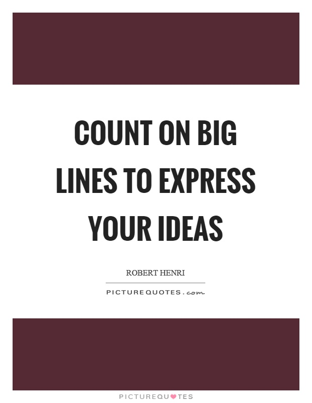 Count on big lines to express your ideas Picture Quote #1