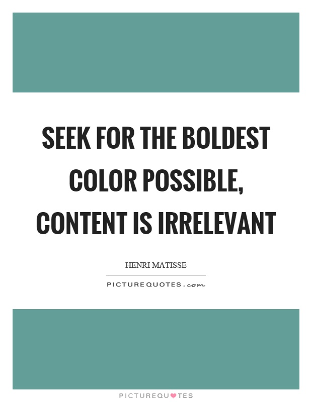 Seek for the boldest color possible, content is irrelevant Picture Quote #1