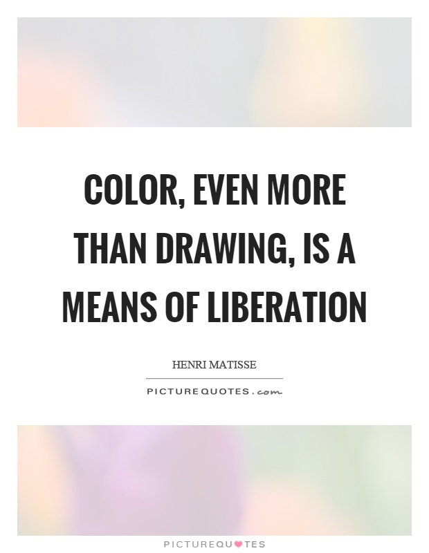 Color, even more than drawing, is a means of liberation Picture Quote #1