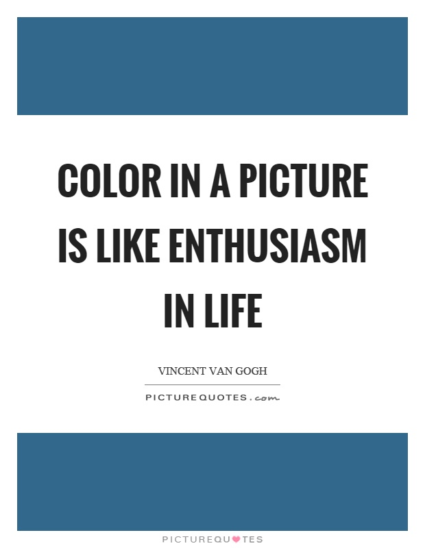 Color in a picture is like enthusiasm in life Picture Quote #1