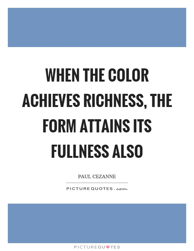 When the color achieves richness, the form attains its fullness also Picture Quote #1