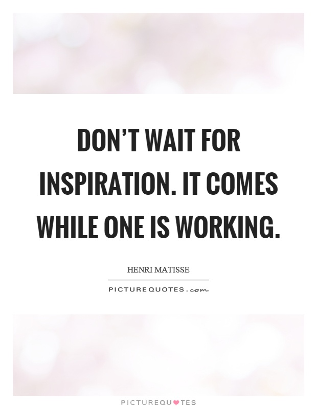 Don't wait for inspiration. It comes while one is working Picture Quote #1