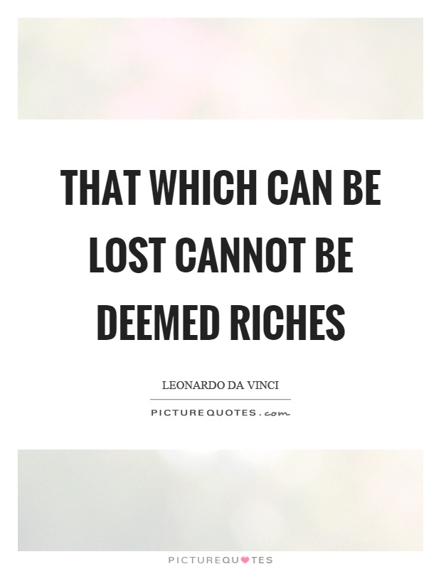 That which can be lost cannot be deemed riches Picture Quote #1