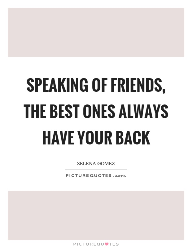 Speaking of friends, the best ones always have your back Picture Quote #1
