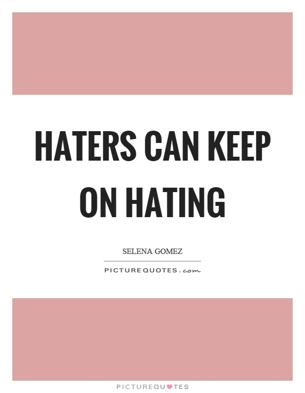 Haters can keep on hating Picture Quote #1