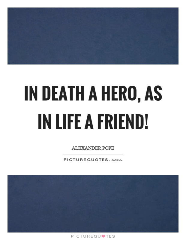 death of a hero There are very few people we come across who profoundly touch our lives -- parents, teachers, friends almost all have one aspect in common: they spend copious amounts of time with us05/20/2018 13:16:29pm est.