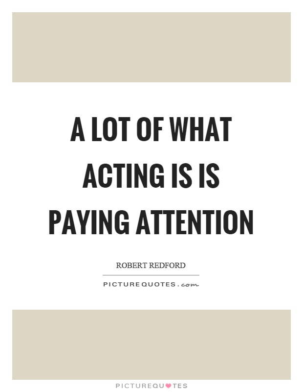 A lot of what acting is is paying attention Picture Quote #1