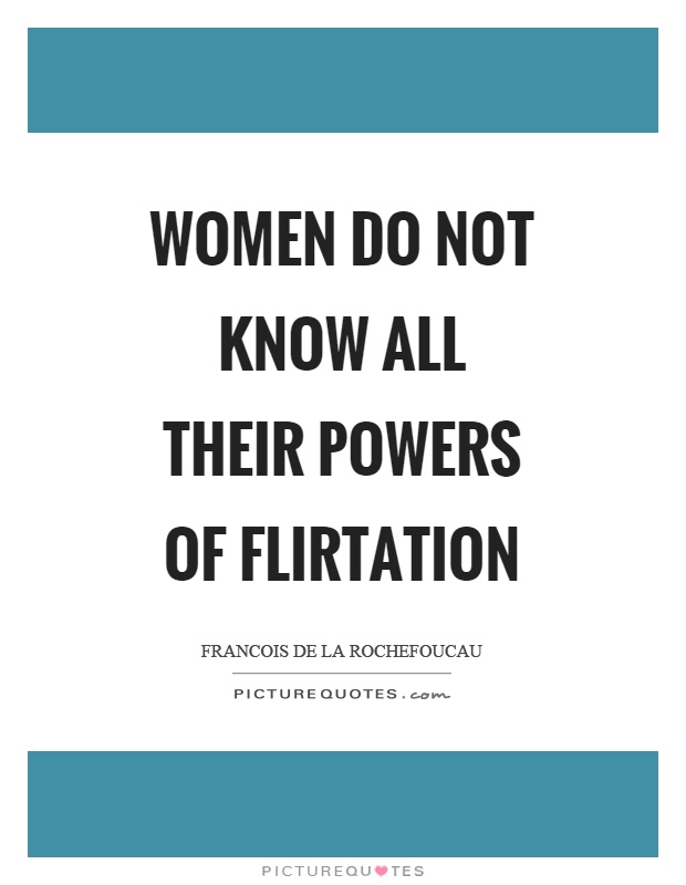 Women do not know all their powers of flirtation Picture Quote #1