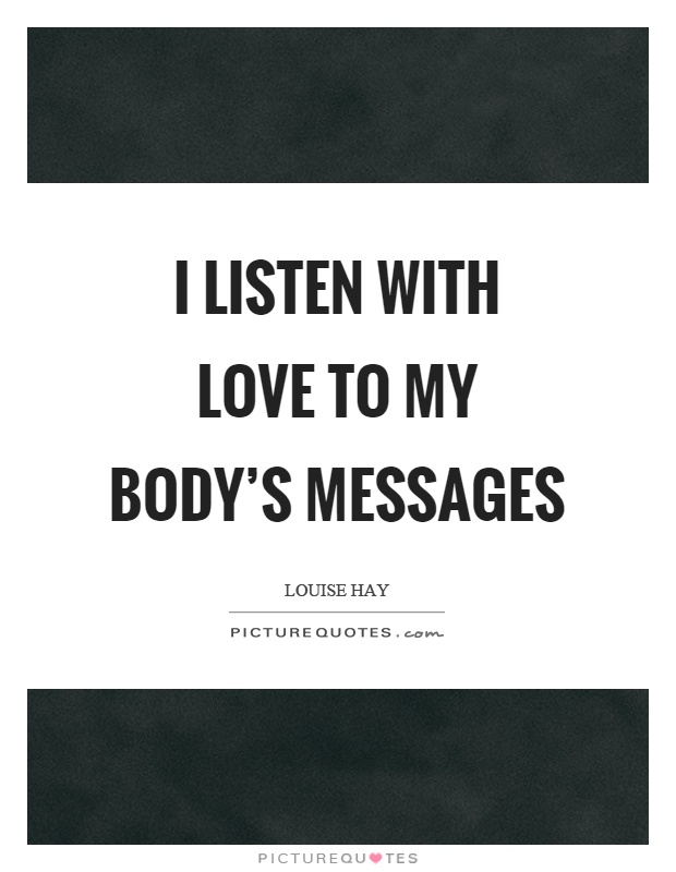 I listen with love to my body's messages Picture Quote #1