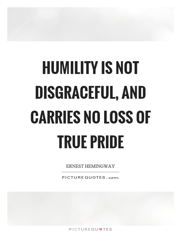 Humility is not disgraceful, and carries no loss of true pride Picture Quote #1