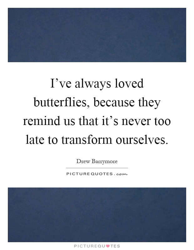 I 39 ve always loved butterflies because they remind us that it 39 s picture quotes - Images remind us s ...