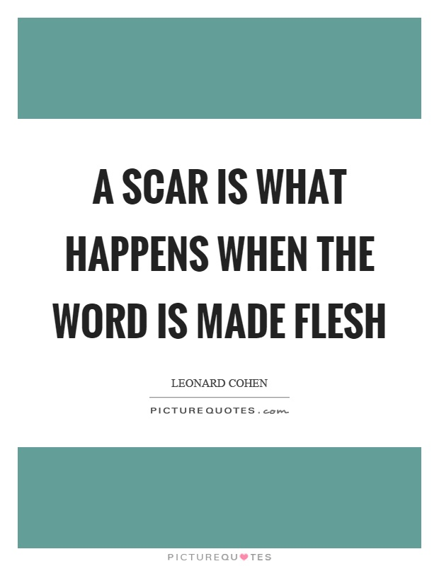 A scar is what happens when the word is made flesh Picture Quote #1