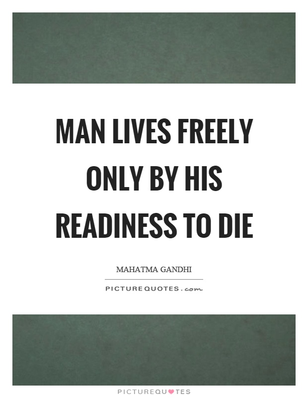 Man lives freely only by his readiness to die Picture Quote #1