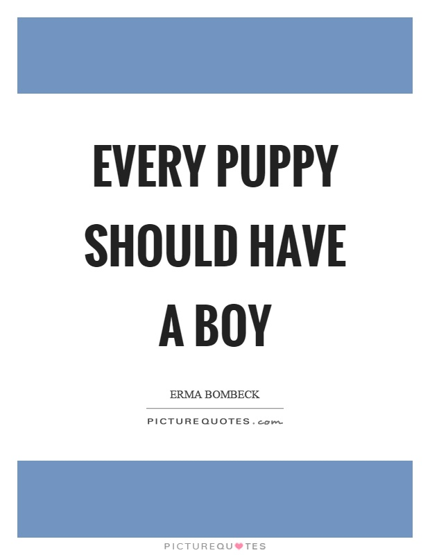 Every puppy should have a boy Picture Quote #1
