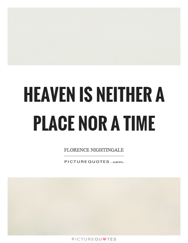 Heaven Is Neither A Place Nor A Time Picture Quotes