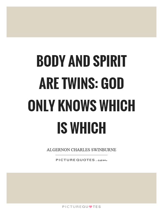 Body and spirit are twins: God only knows which is which Picture Quote #1
