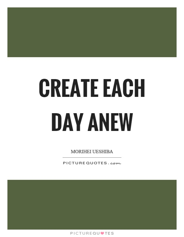 Create each day anew Picture Quote #1
