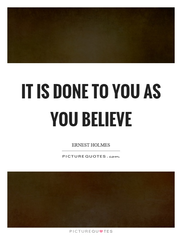 It is done to you as you believe Picture Quote #1