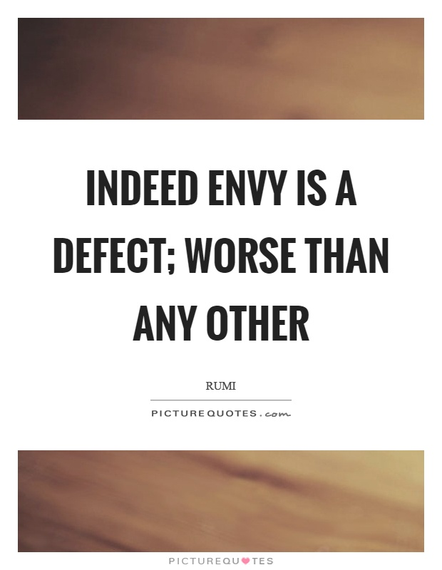Indeed envy is a defect; worse than any other Picture Quote #1