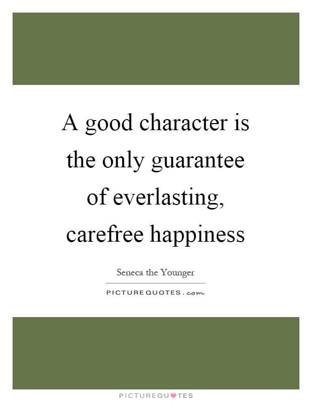 A good character is the only guarantee of everlasting, carefree happiness Picture Quote #1