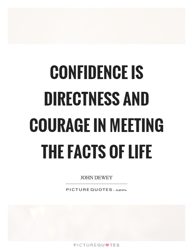 Confidence Is Directness And Courage In Meeting The Facts Of Life