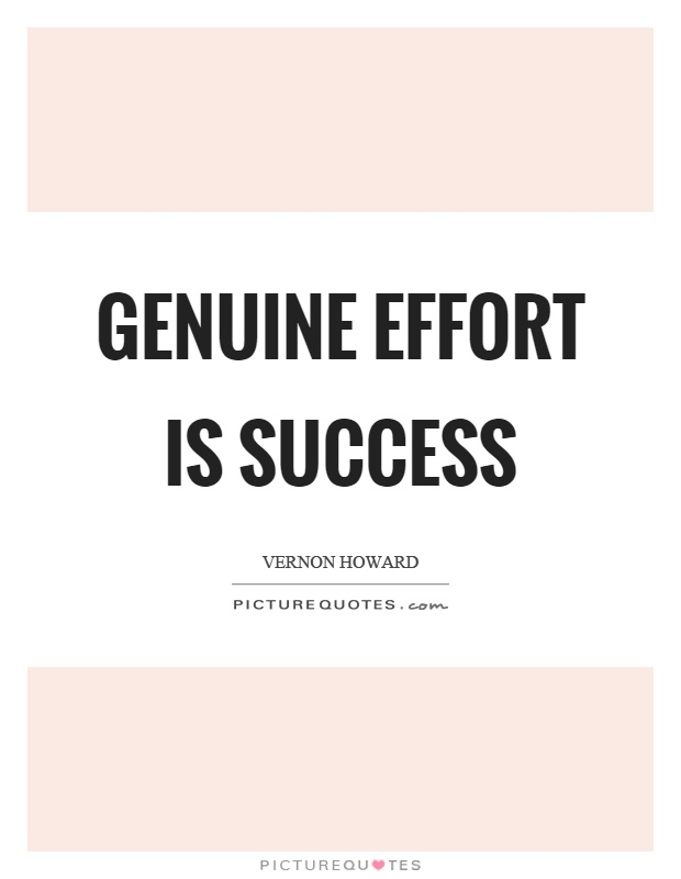 Genuine effort is success Picture Quote #1