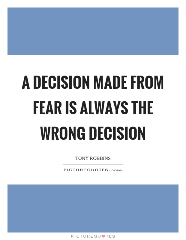 A decision made from fear is always the wrong decision Picture Quote #1