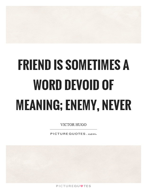 Friend is sometimes a word devoid of meaning; enemy, never Picture Quote #1