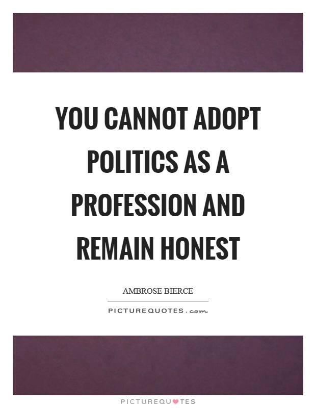 You cannot adopt politics as a profession and remain honest Picture Quote #1