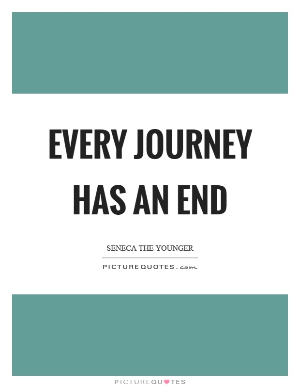 Every journey has an end Picture Quote #1