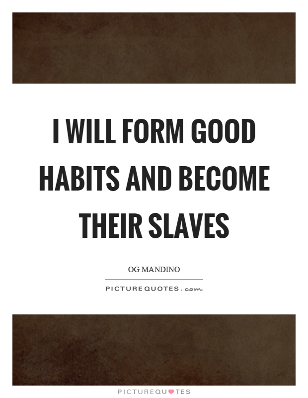 I will form good habits and become their slaves Picture Quote #1