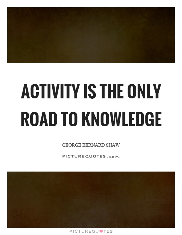 Activity is the only road to knowledge Picture Quote #1