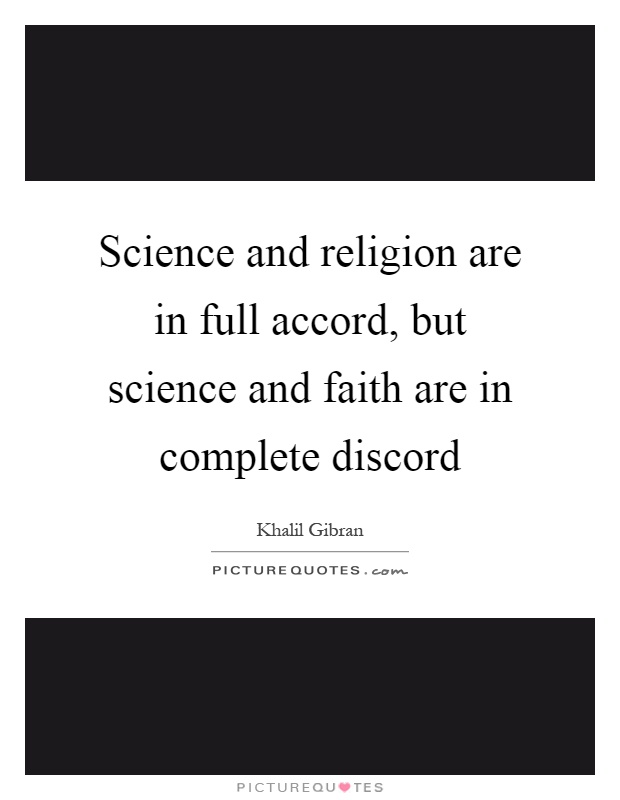 Science and religion are in full accord, but science and faith are in complete discord Picture Quote #1
