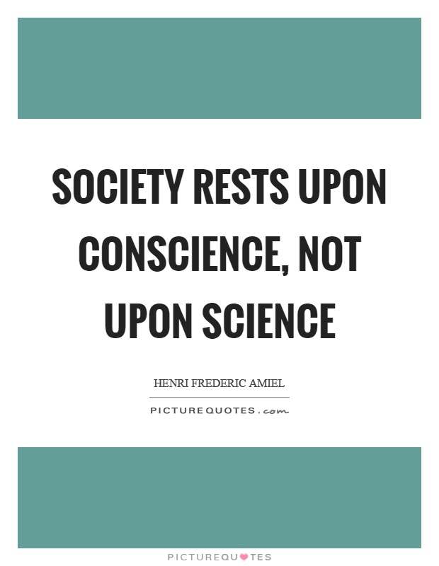 Society rests upon conscience, not upon science Picture Quote #1