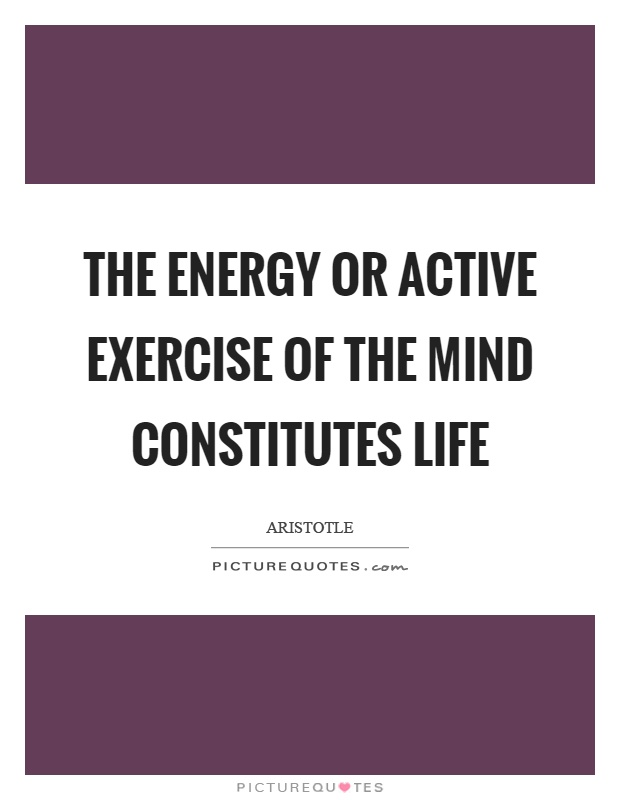 The energy or active exercise of the mind constitutes life Picture Quote #1