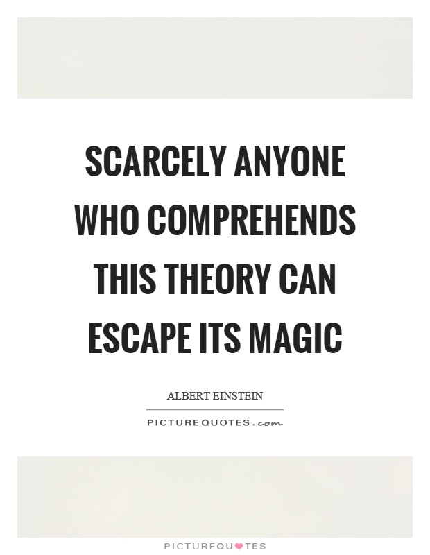 Scarcely anyone who comprehends this theory can escape its magic Picture Quote #1