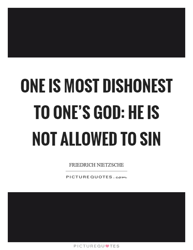 One is most dishonest to one's god: he is not allowed to sin Picture Quote #1