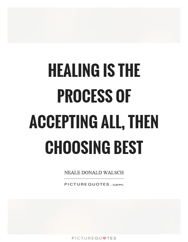 Healing is the process of accepting all, then choosing best Picture Quote #1