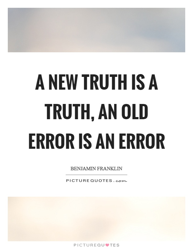 A new truth is a truth, an old error is an error Picture Quote #1