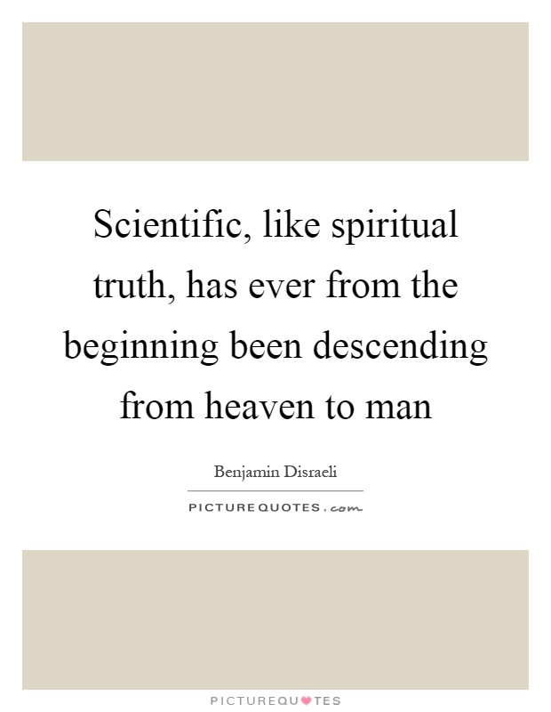 Scientific, like spiritual truth, has ever from the beginning been descending from heaven to man Picture Quote #1