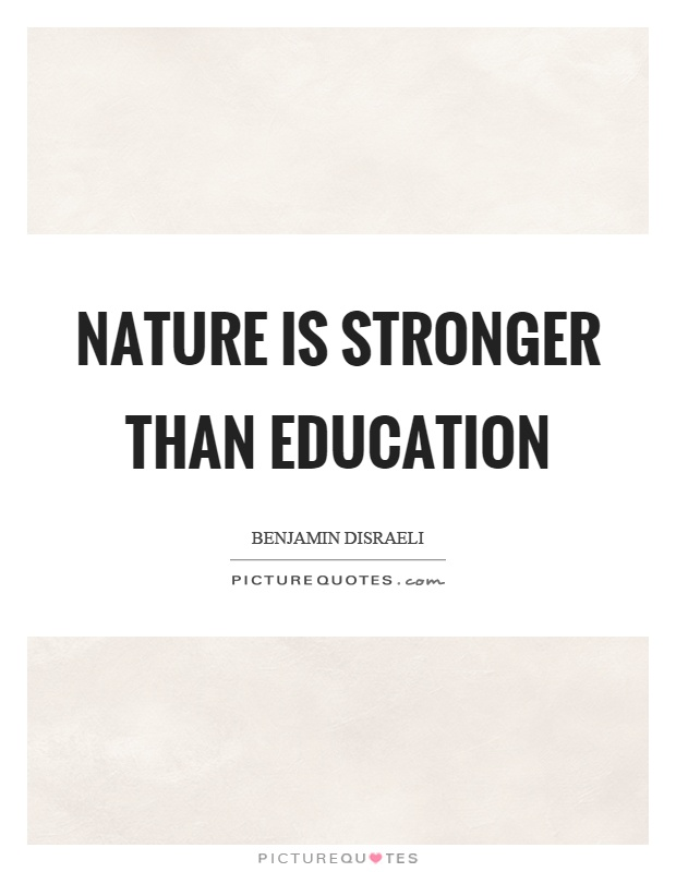 Nature is stronger than education Picture Quote #1