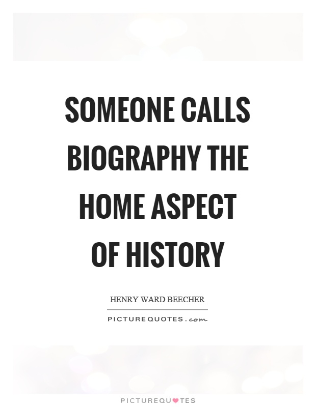 Someone calls biography the home aspect of history Picture Quote #1