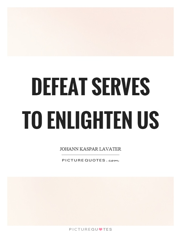 Defeat serves to enlighten us Picture Quote #1