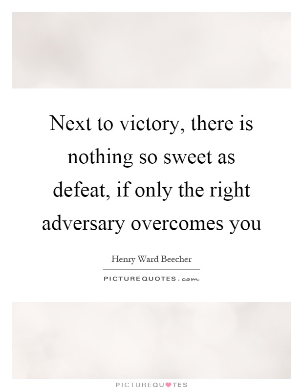 Next to victory, there is nothing so sweet as defeat, if only the right adversary overcomes you Picture Quote #1