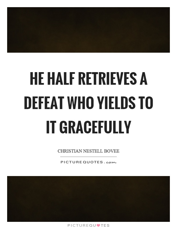 He half retrieves a defeat who yields to it gracefully Picture Quote #1