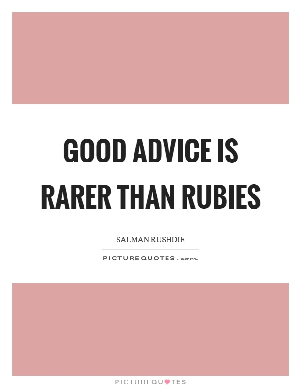 good advice is rarer than rubies More than any other english writer, rushdie makes the page sing with his prose   good advice is rarer than rubies is of a charleton giving free advice to a.