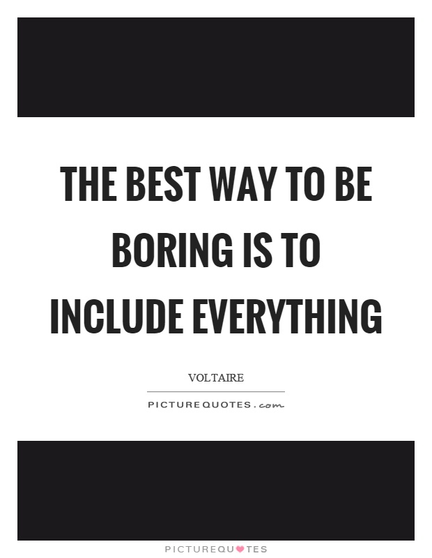 The best way to be boring is to include everything Picture Quote #1