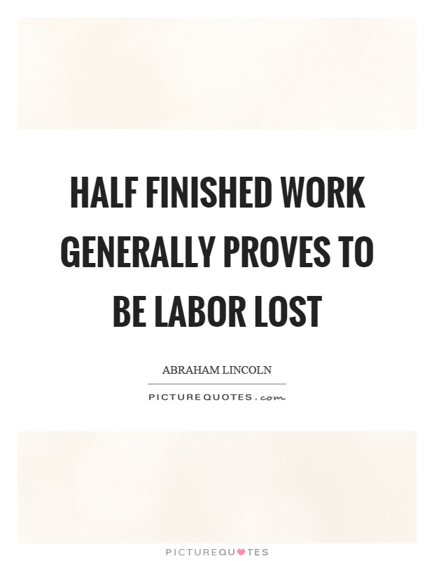 Half finished work generally proves to be labor lost Picture Quote #1