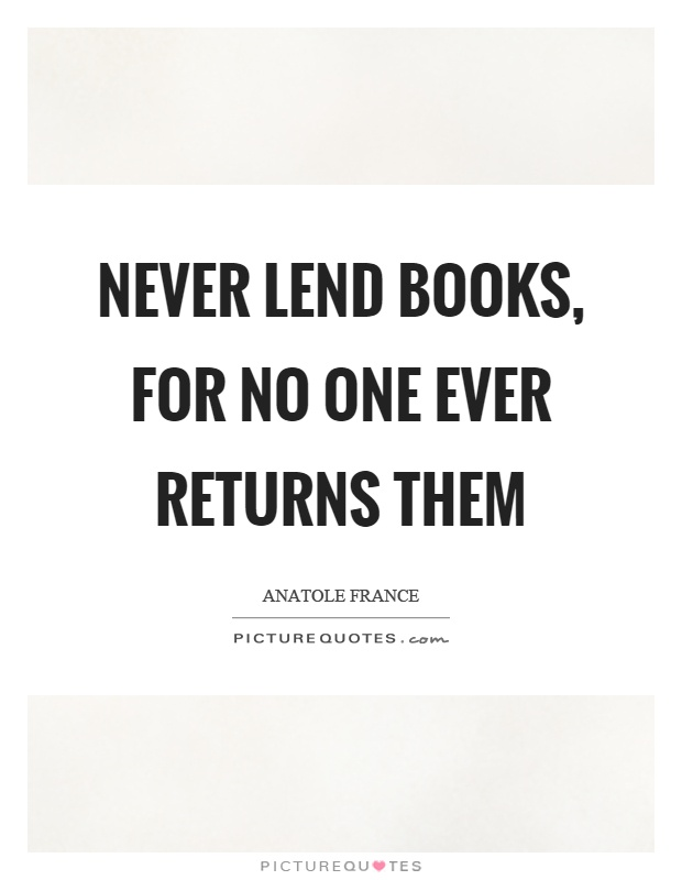 Never lend books, for no one ever returns them Picture Quote #1
