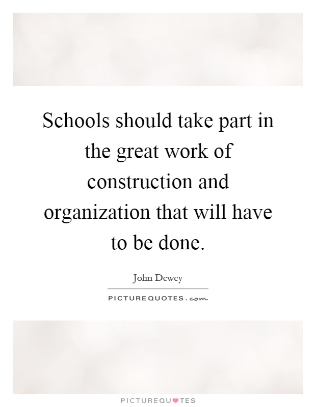 Schools should take part in the great work of construction and organization that will have to be done Picture Quote #1